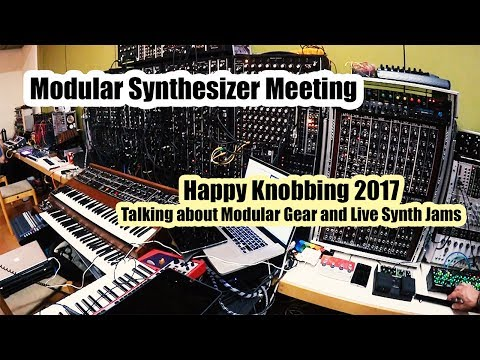 Modular Synthesizer Meeting at Happy Knobbing 2017 (Talking about Modular Gear and Live Synth Jams)