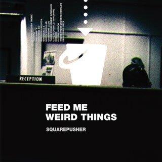 Squarepusher_ Feed Me Weird Things.jpeg